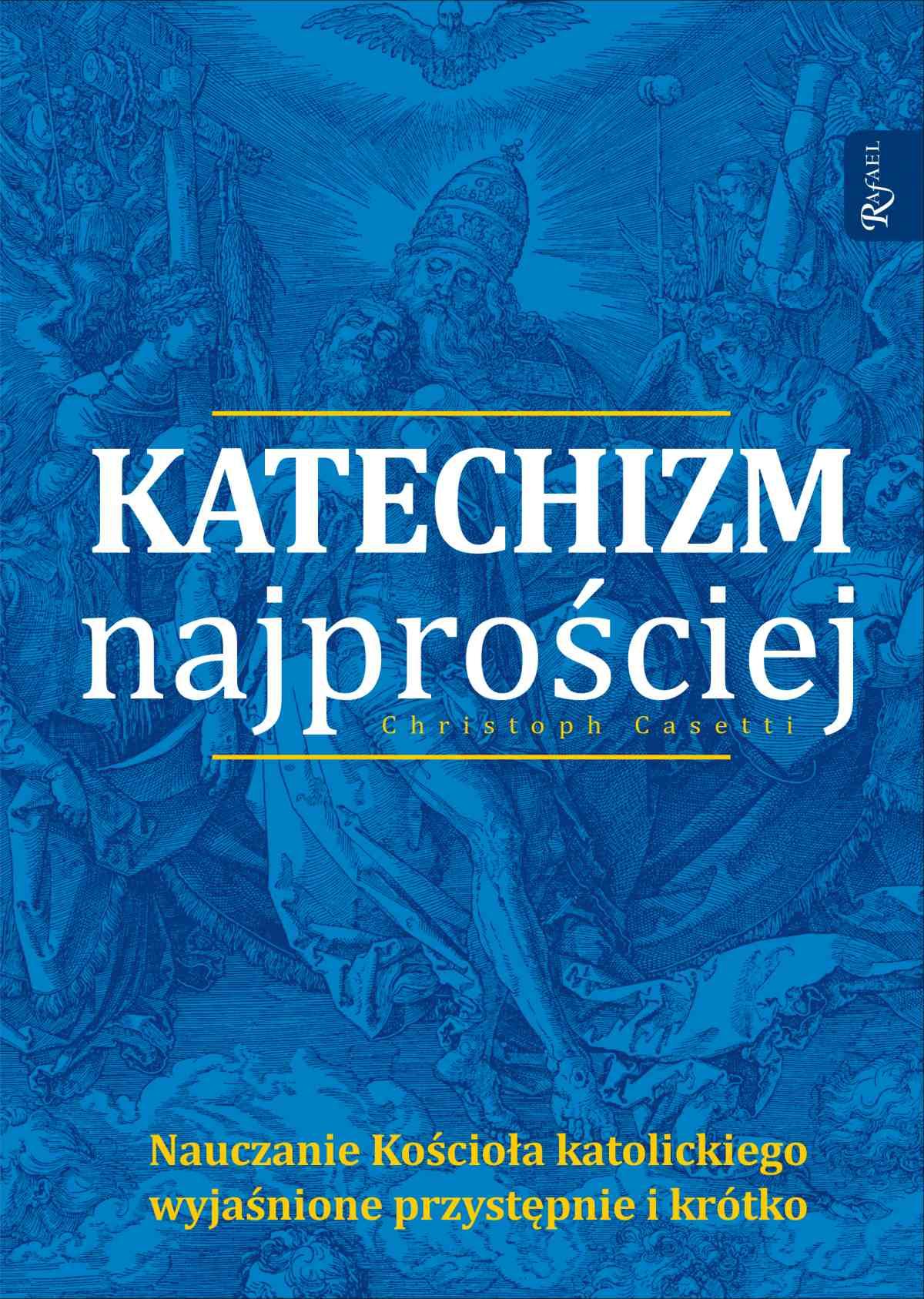 Katechizm najprościej. Nauczanie Kościoła katolickiego wyjasnione przystępnie i krótko - Ebook (Książka na Kindle) do pobrania w formacie MOBI