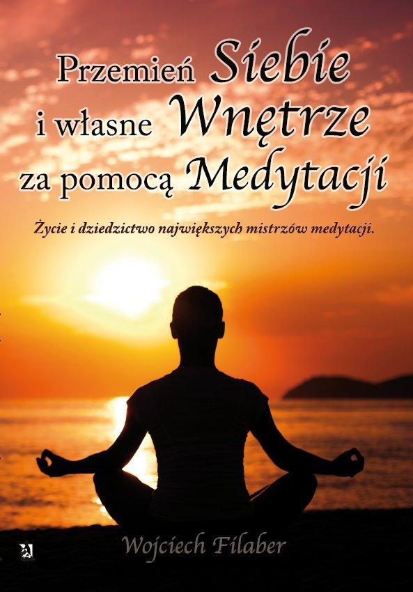 """""""Przemień siebie i własne wnętrze za pomocą medytacji. Życie i dziedzictwo największych mistrzów medytacji"""" - Ebook (Książka EPUB) do pobrania w formacie EPUB"""