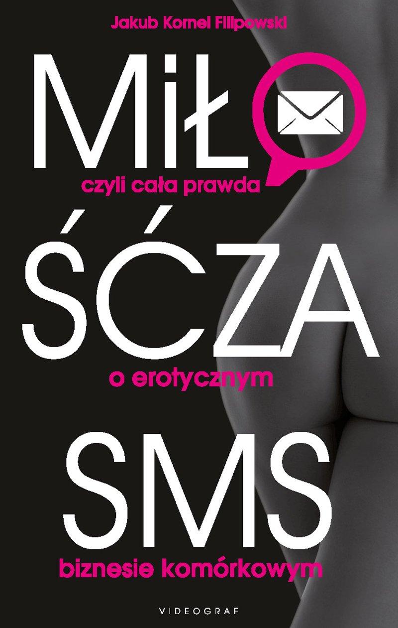 Miłość za SMS, czyli cała prawda o erotycznym biznesie komórkowym - Ebook (Książka EPUB) do pobrania w formacie EPUB