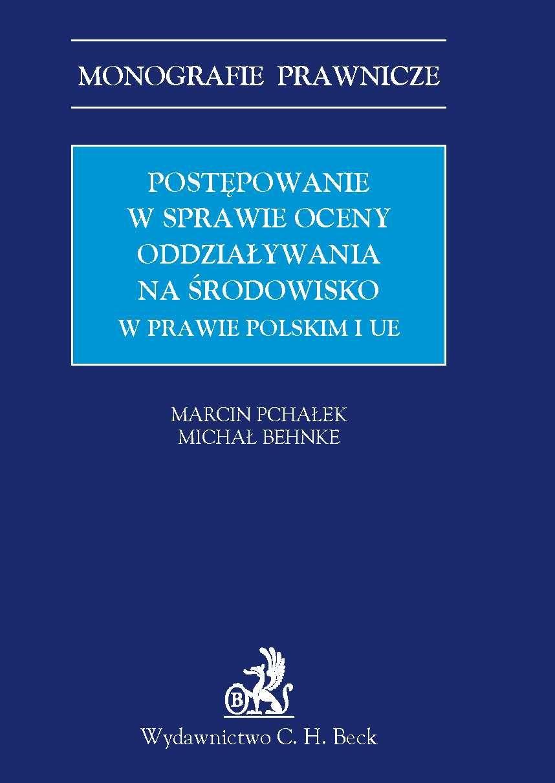 Postępowanie w sprawie oceny oddziaływania na środowisko w prawie polskim i UE - Ebook (Książka PDF) do pobrania w formacie PDF