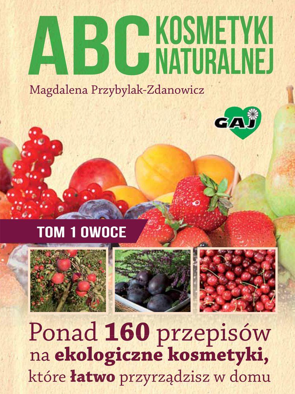 ABC kosmetyki naturalnej. Tom 1: owoce - Ebook (Książka EPUB) do pobrania w formacie EPUB