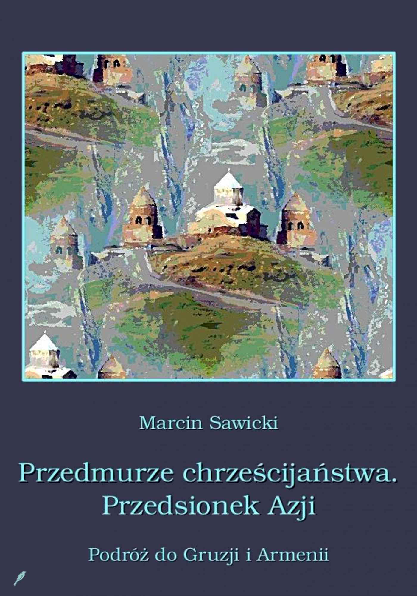 Przedmurze chrześcijaństwa. Przedsionek Azji.  Podróż do Gruzji i Armenii - Ebook (Książka EPUB) do pobrania w formacie EPUB