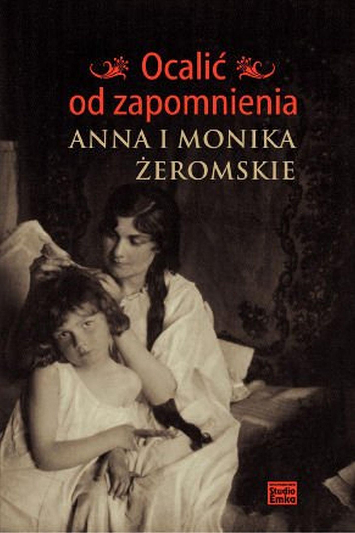 Ocalić od zapomnienia. Anna i Monika Żeromskie - Ebook (Książka EPUB) do pobrania w formacie EPUB