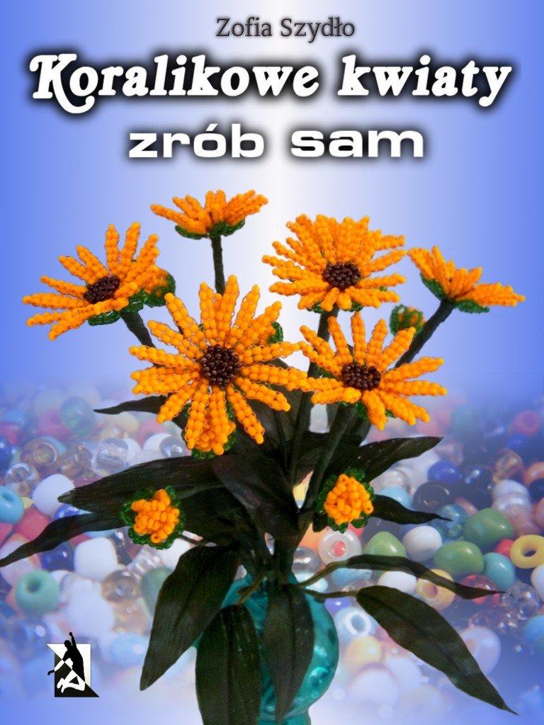 Koralikowe kwiaty - zrób sam - Ebook (Książka EPUB) do pobrania w formacie EPUB