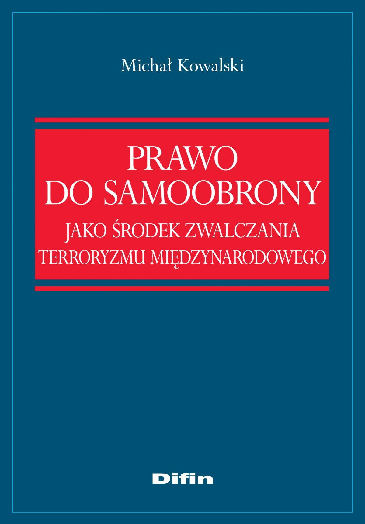 Prawo do samoobrony jako środek zwalczania terroryzmu międzynarodowego - Ebook (Książka na Kindle) do pobrania w formacie MOBI