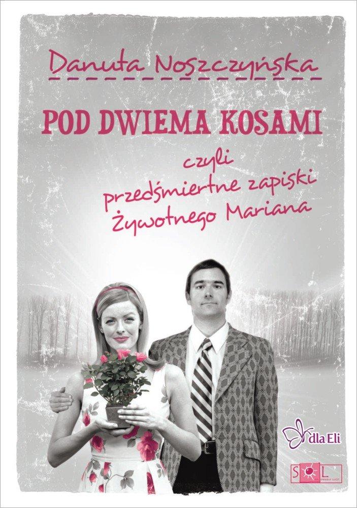 Pod dwiema kosami czyli przedśmiertne zapiski Żywotnego Mariana - Ebook (Książka na Kindle) do pobrania w formacie MOBI
