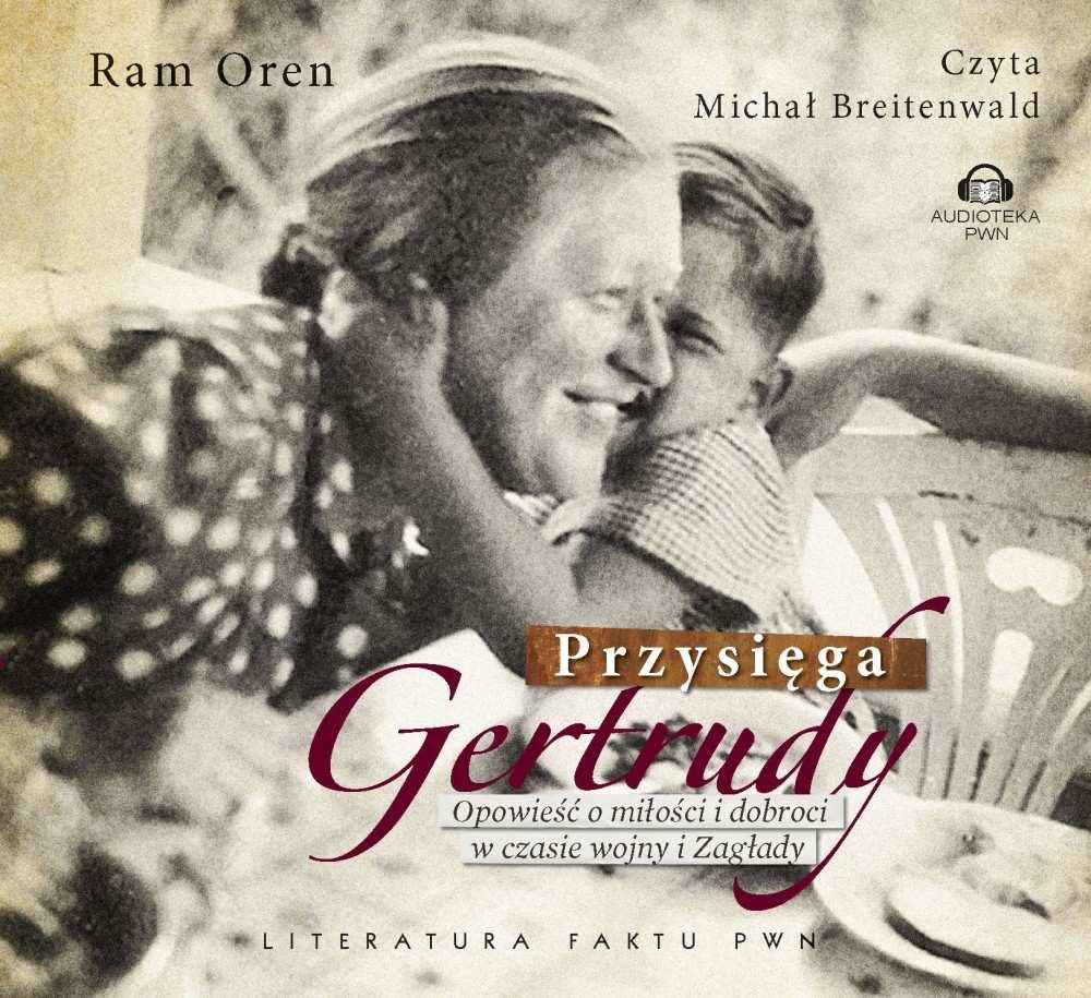 Przysięga Gertrudy. Opowieść o miłości i dobroci w czasie wojny i Zagłady - Audiobook (Książka audio MP3) do pobrania w całości w archiwum ZIP