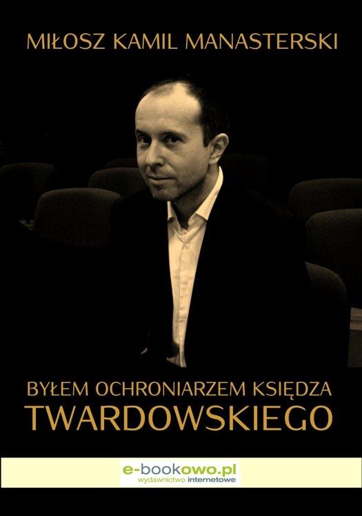 Byłem ochroniarzem księdza Twardowskiego - Ebook (Książka EPUB) do pobrania w formacie EPUB