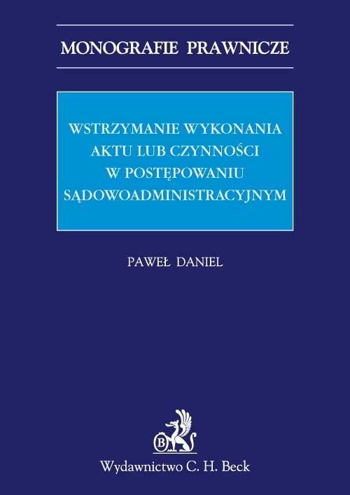 Wstrzymanie wykonania aktu lub czynności w postępowaniu sądowoadministracyjnym - Ebook (Książka PDF) do pobrania w formacie PDF