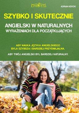 Szybko i skutecznie. Angielski w naturalnych wyrażeniach dla początkujących - Ebook (Książka PDF) do pobrania w formacie PDF