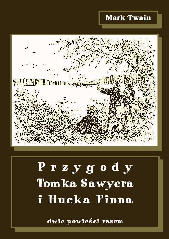 Przygody Tomka Sawyera i Hucka Finna. Dwie powieści razem - Ebook (Książka na Kindle) do pobrania w formacie MOBI