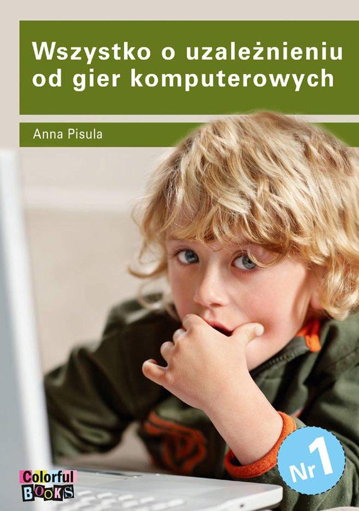 Wszystko o uzależnieniu od gier komputerowych - Ebook (Książka PDF) do pobrania w formacie PDF