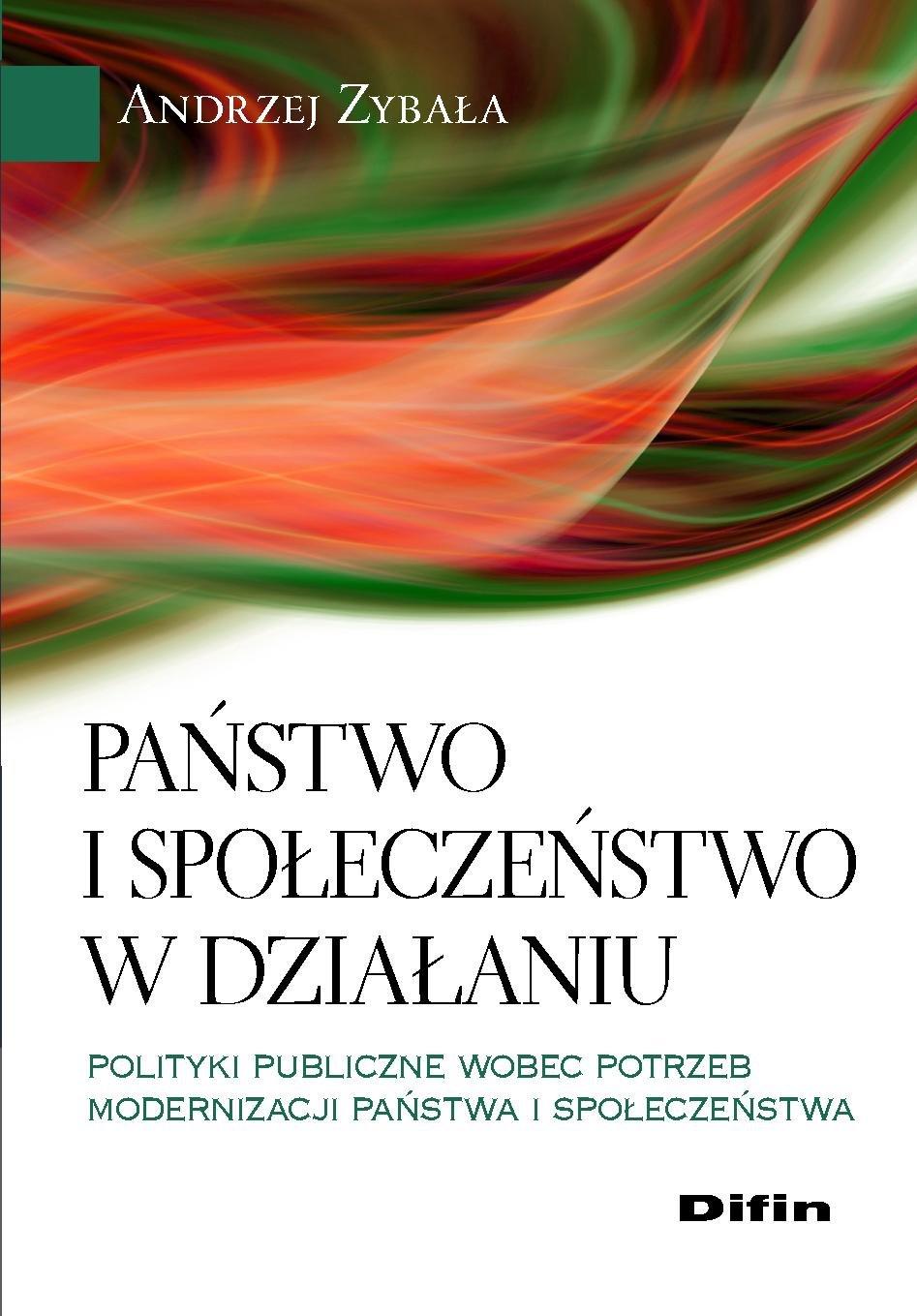 Państwo i społeczeństwo w działaniu. Polityki publiczne wobec potrzeb modernizacji państwa i społeczeństwa - Ebook (Książka EPUB) do pobrania w formacie EPUB