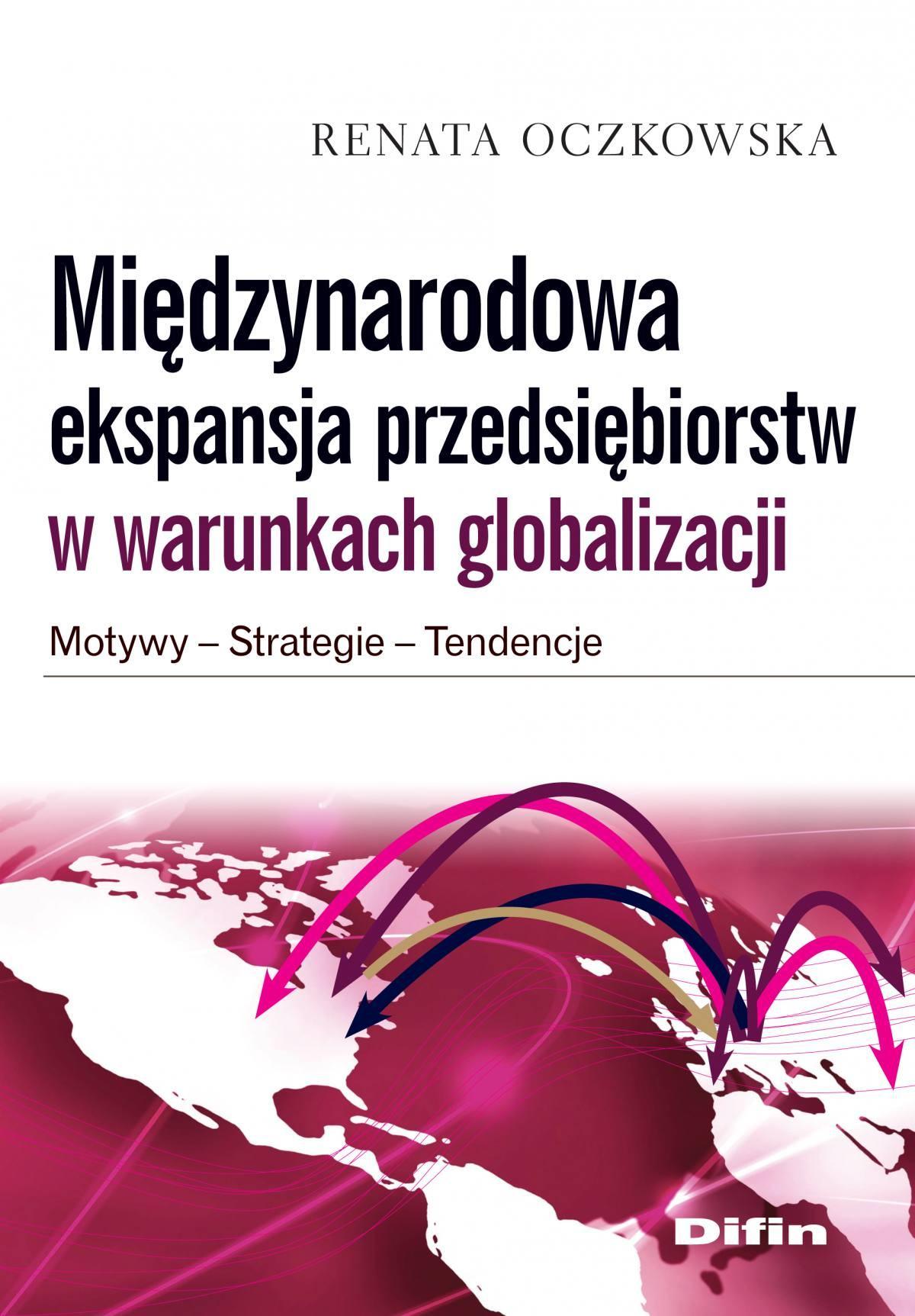 Międzynarodowa ekspansja przedsiębiorstw w warunkach globalizacji. Motywy, strategie, tendencje - Ebook (Książka na Kindle) do pobrania w formacie MOBI