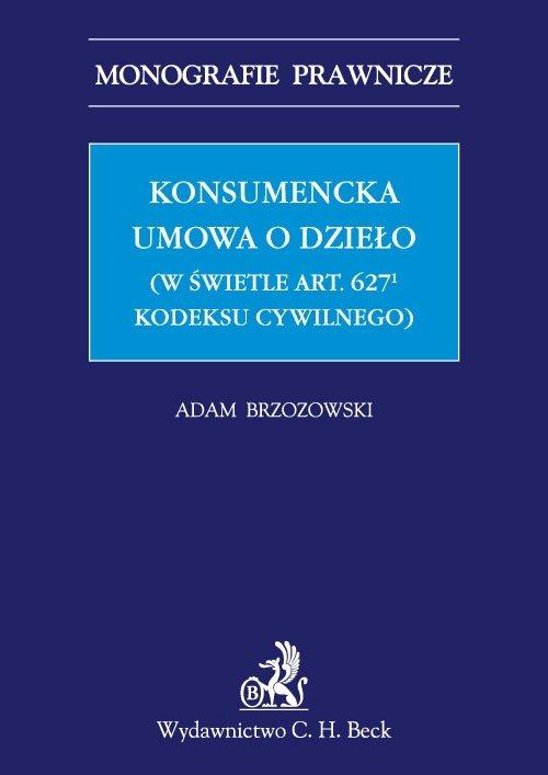 Konsumencka umowa o dzieło (w świetle art. 6271 Kodeksu cywilnego) - Ebook (Książka PDF) do pobrania w formacie PDF