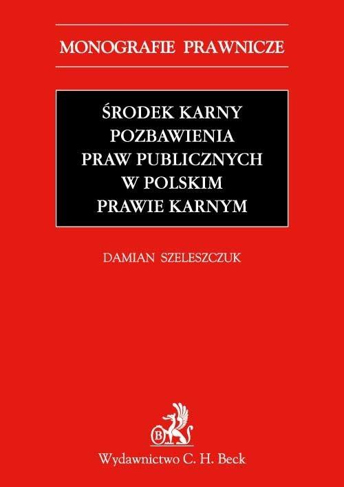 Środek karny pozbawienia praw publicznych w polskim prawie karnym - Ebook (Książka PDF) do pobrania w formacie PDF