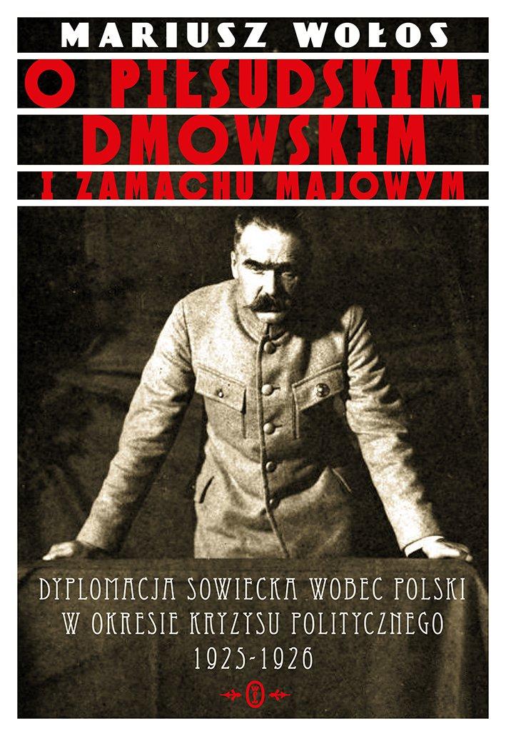 O Piłsudskim, Dmowskim i zamachu majowym - Ebook (Książka EPUB) do pobrania w formacie EPUB