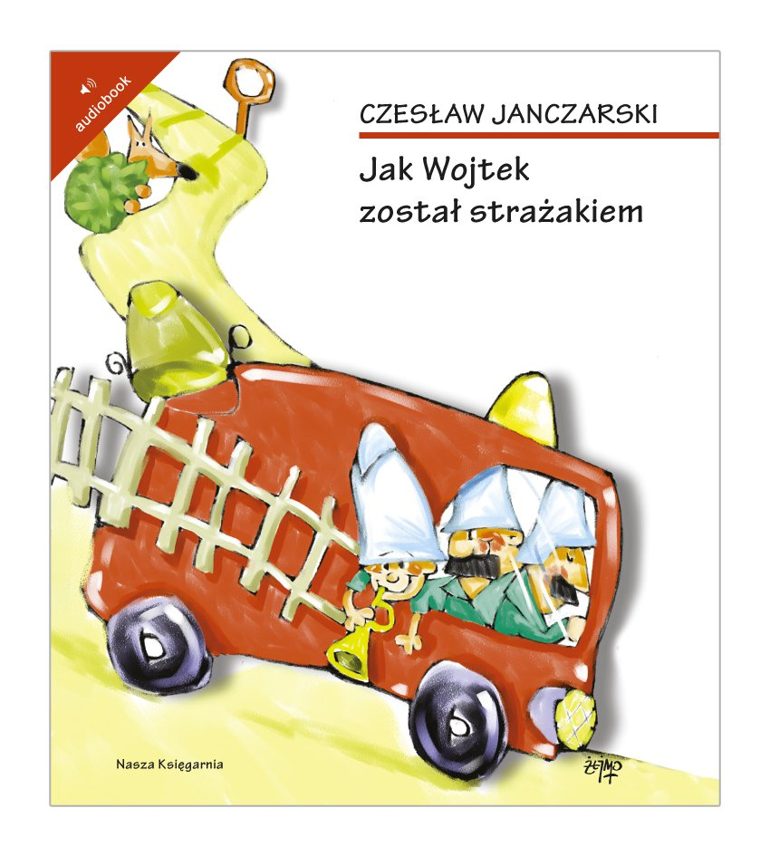 Jak Wojtek został strażakiem - Audiobook (Książka audio MP3) do pobrania w całości w archiwum ZIP