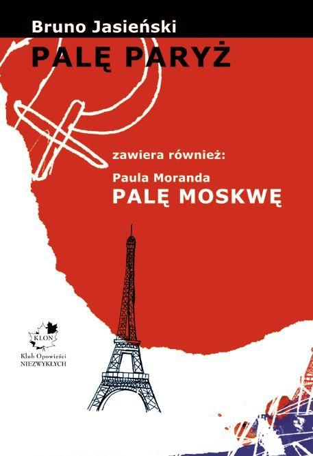 Palę Paryż zawiera również: Paula Moranda Palę Moskwę - Ebook (Książka PDF) do pobrania w formacie PDF