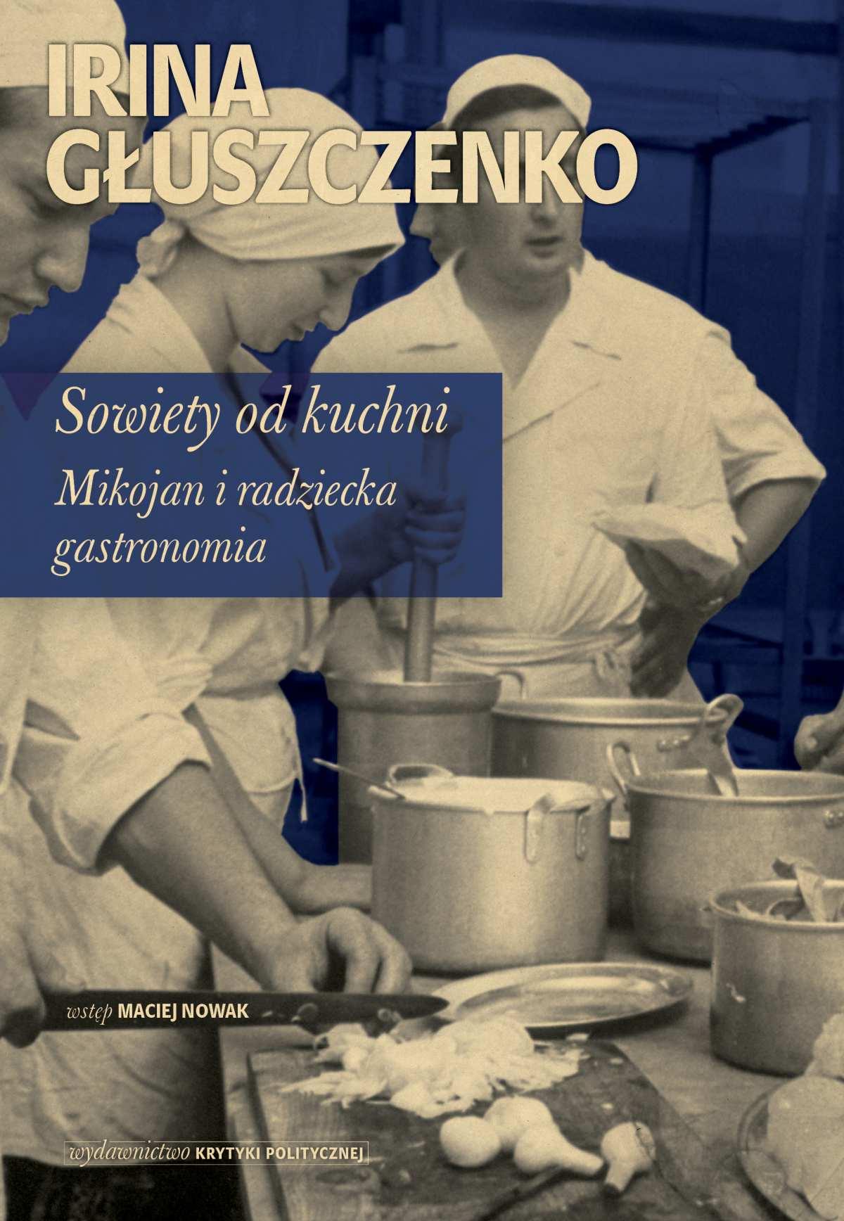 Sowiety od kuchni. Mikojan i radziecka gastronomia - Ebook (Książka EPUB) do pobrania w formacie EPUB