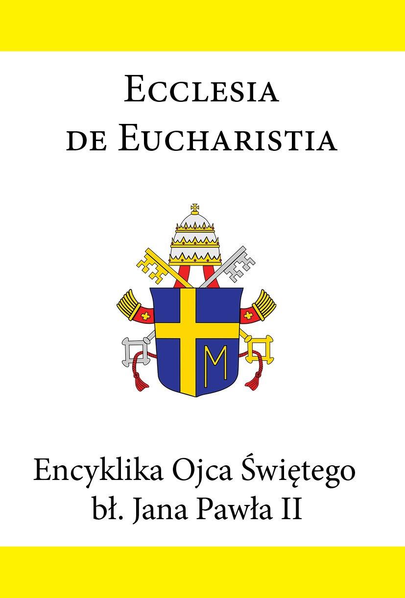 Encyklika Ojca Świętego bł. Jana Pawła II ECCLESIA DE EUCHARISTIA - Ebook (Książka EPUB) do pobrania w formacie EPUB