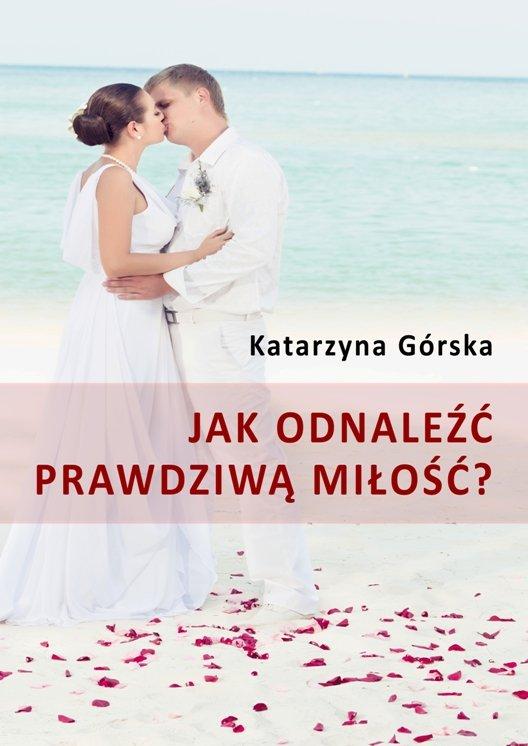 Jak odnaleźć prawdziwą miłość? - Ebook (Książka na Kindle) do pobrania w formacie MOBI