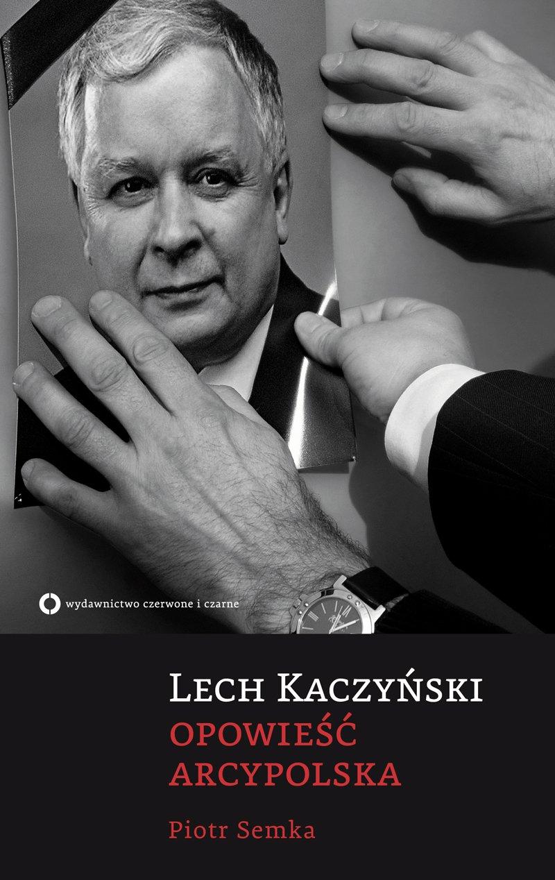 Lech Kaczyński. Opowieść arcypolska - Ebook (Książka na Kindle) do pobrania w formacie MOBI