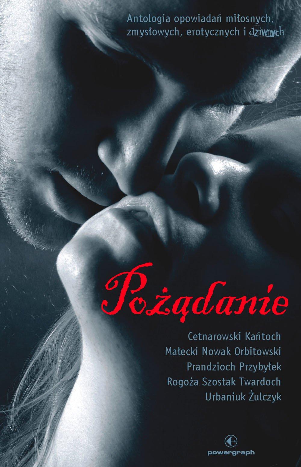Pożądanie. Antologia opowiadań miłosnych, zmysłowych, erotycznych i dziwnych - Ebook (Książka na Kindle) do pobrania w formacie MOBI