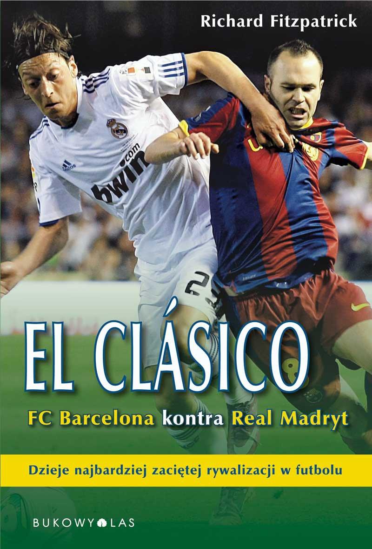 El Clasico. FC Barcelona kontra Real Madryt - Ebook (Książka EPUB) do pobrania w formacie EPUB