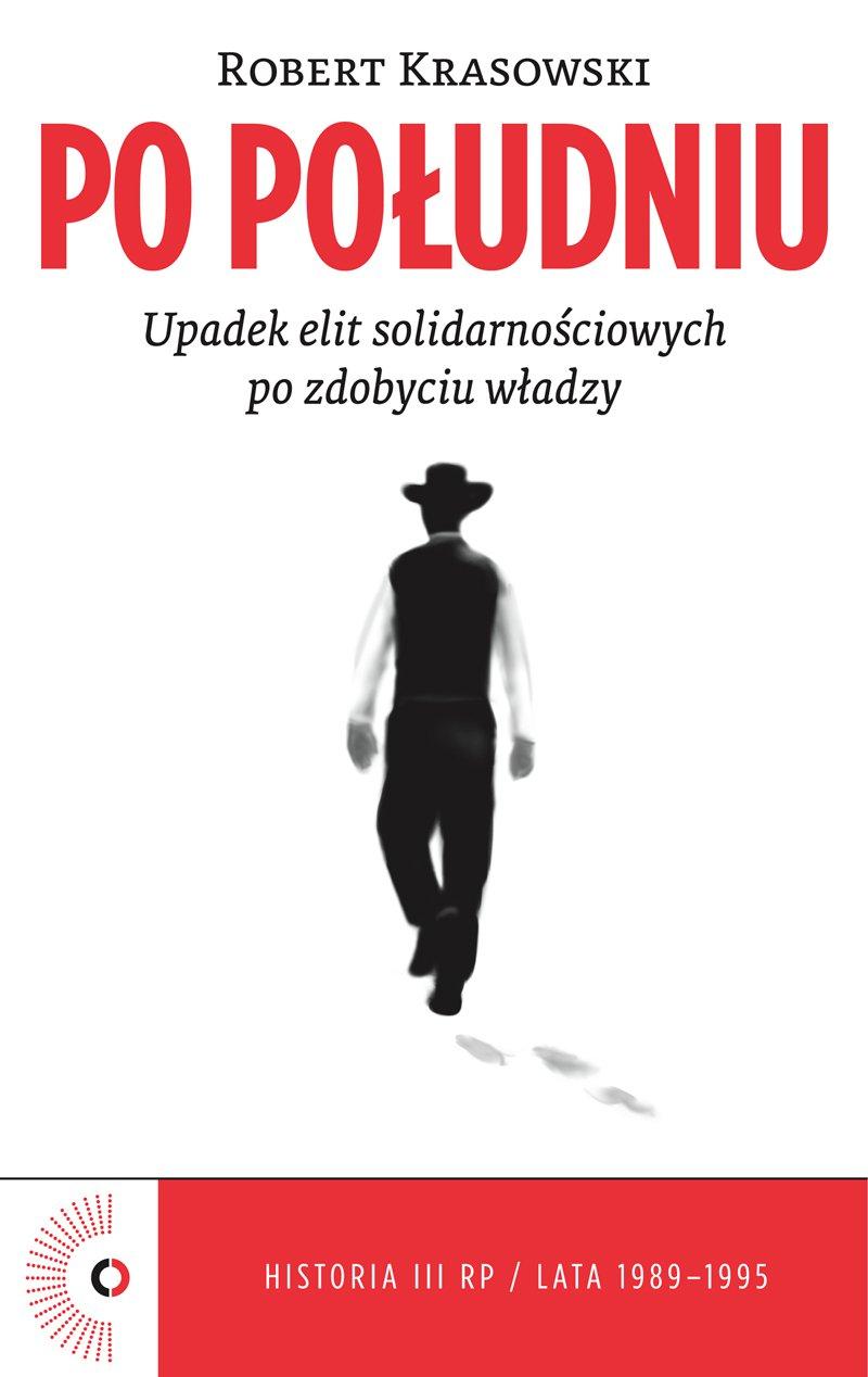 Po południu. Upadek elit solidarnościowych po zdobyciu władzy - Ebook (Książka na Kindle) do pobrania w formacie MOBI