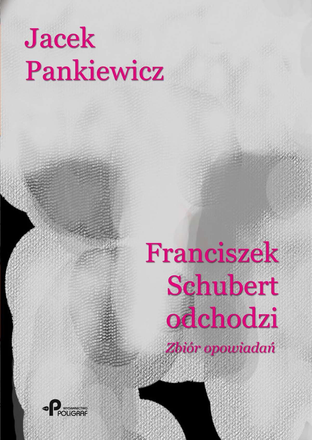 Franciszek Schubert odchodzi. Zbiór opowiadań - Ebook (Książka na Kindle) do pobrania w formacie MOBI