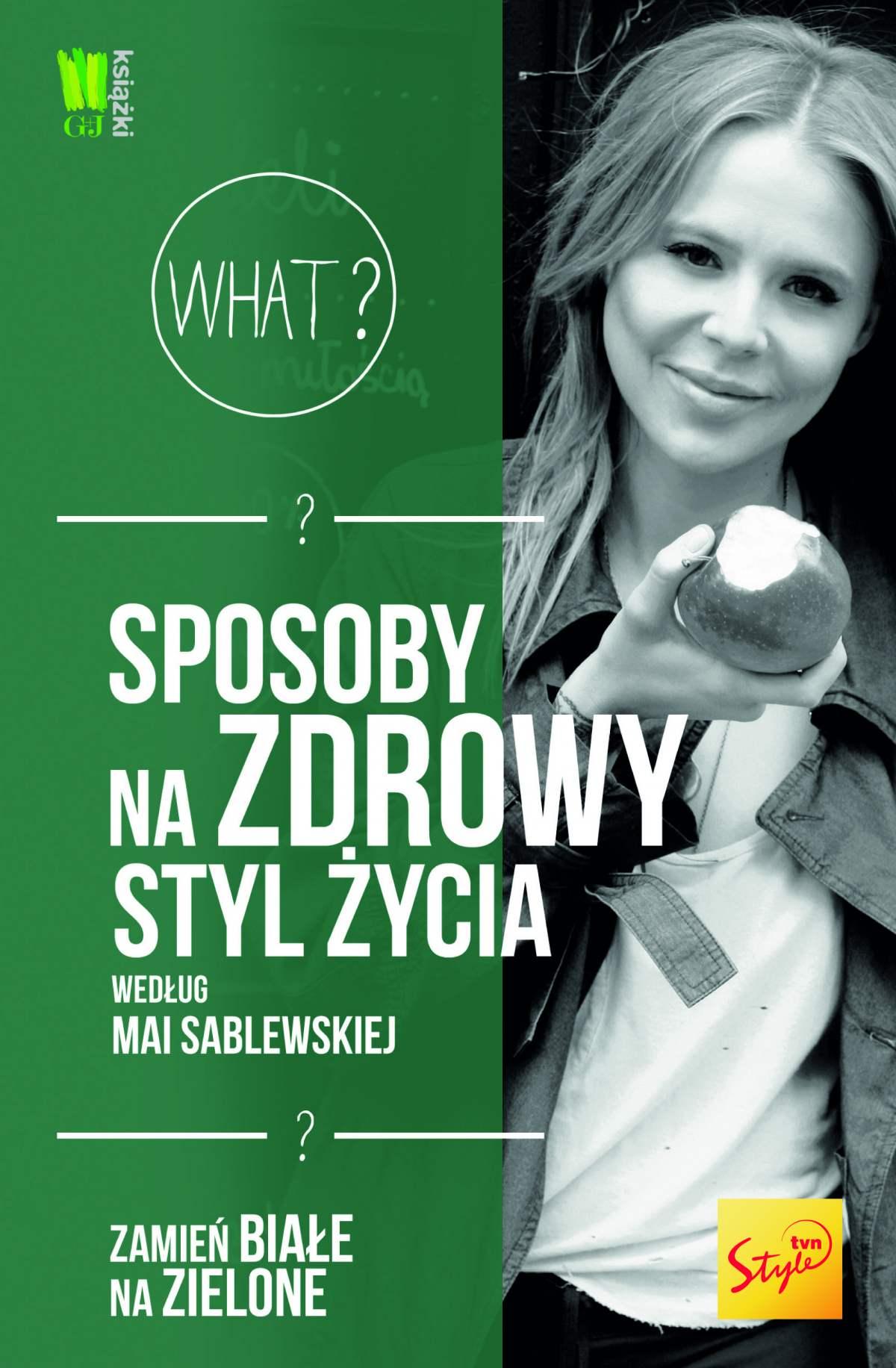 Sposoby na zdrowy styl życia według Mai Sablewskiej. Zamień białe na zielone - Ebook (Książka EPUB) do pobrania w formacie EPUB
