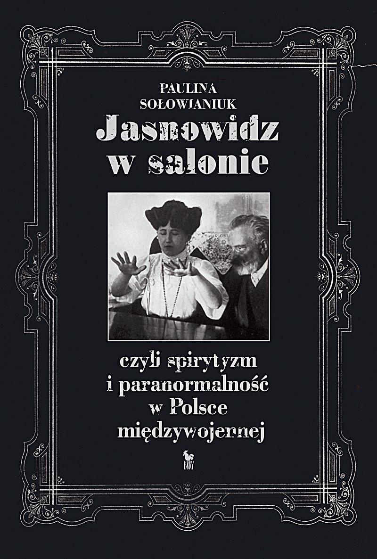 Jasnowidz w salonie, czyli spirytyzm i paranormalność w Polsce międzywojennej - Ebook (Książka EPUB) do pobrania w formacie EPUB