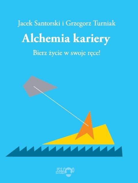 Alchemia kariery. Bierz życie w swoje ręce! - Ebook (Książka na Kindle) do pobrania w formacie MOBI