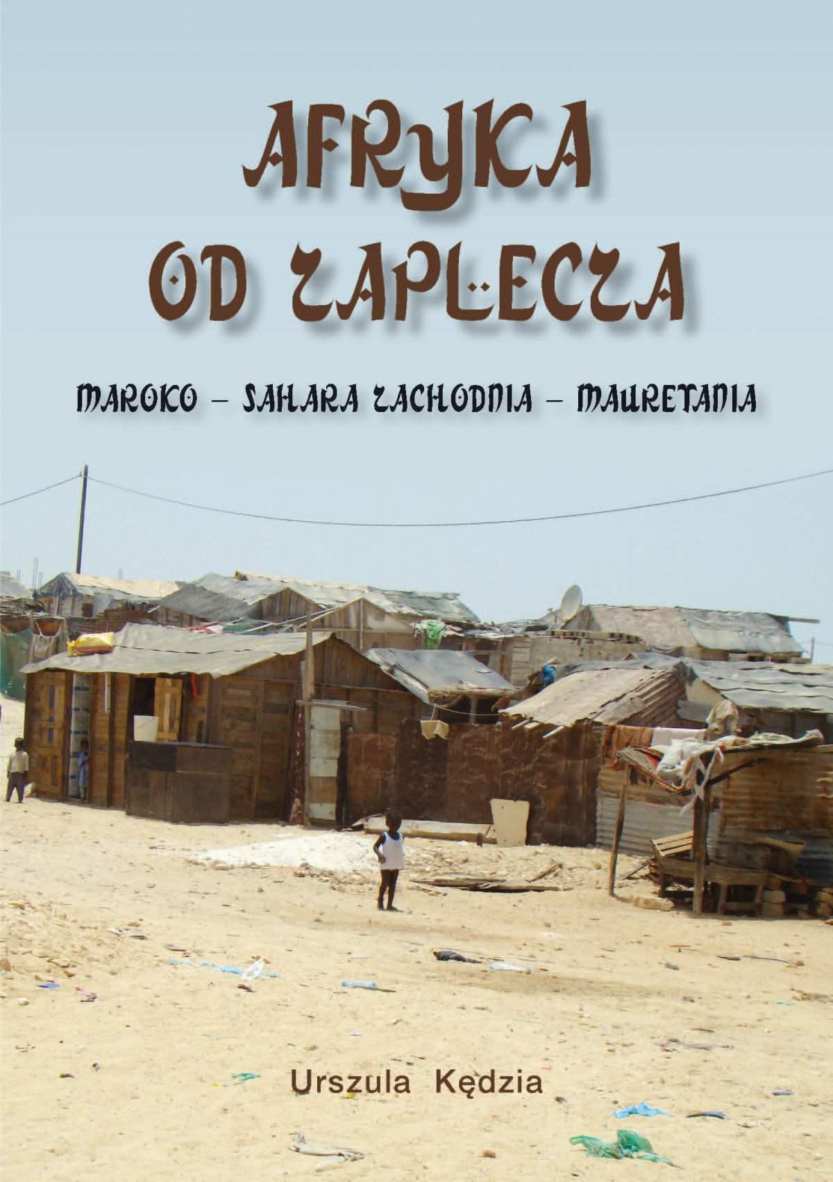 Afryka od zaplecza. Maroko – Sahara Zachodnia – Mauretania - Ebook (Książka EPUB) do pobrania w formacie EPUB