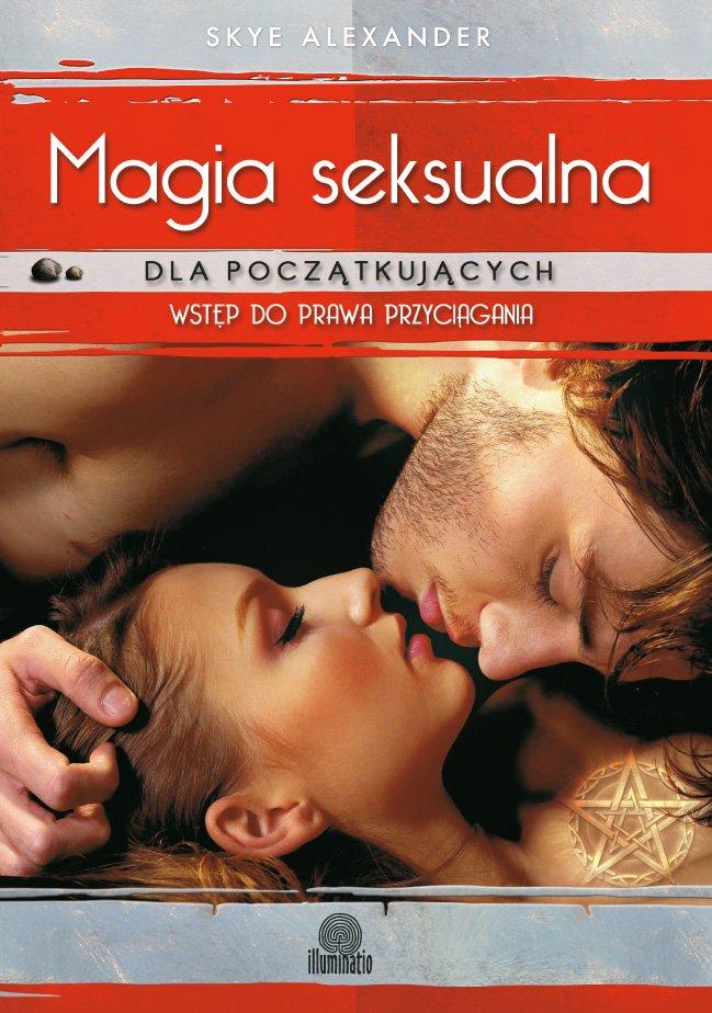 Magia seksualna dla początkujących. Prosta droga do miłości, pieniędzy i przeznaczenia - Ebook (Książka EPUB) do pobrania w formacie EPUB