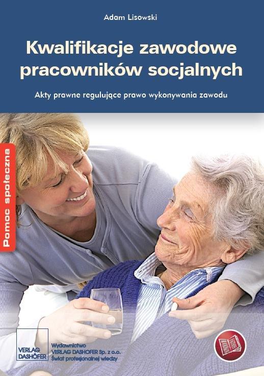 Kwalifikacje zawodowe pracowników socjalnych Akty prawne regulujące prawo do wykonywania zawodu - Ebook (Książka PDF) do pobrania w formacie PDF