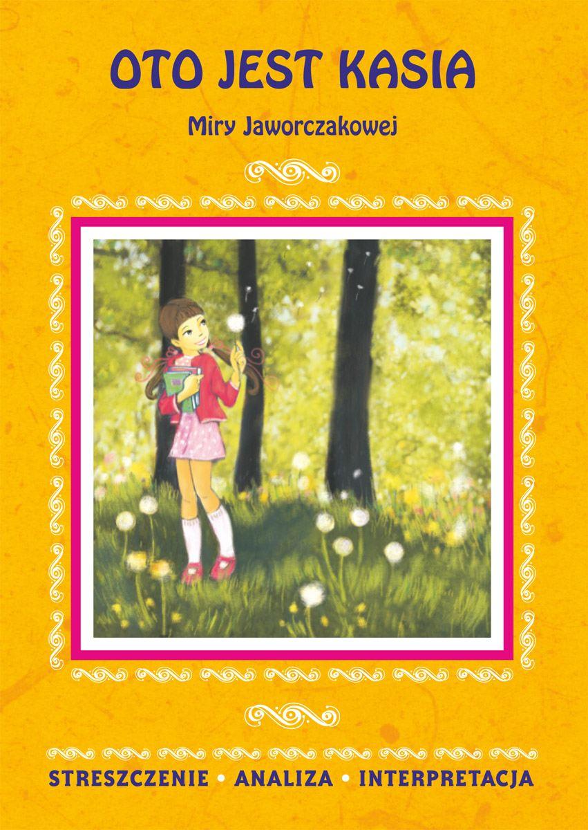 Oto jest Kasia Miry Jaworczakowej. Streszczenie, analiza, interpretacja + zadania sprawdzające - Ebook (Książka PDF) do pobrania w formacie PDF