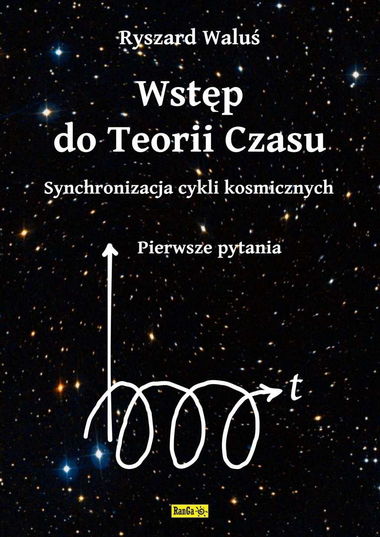 Wstęp do Teorii Czasu - Synchronizacja cykli kosmicznych - Pierwsze pytania - Ebook (Książka EPUB) do pobrania w formacie EPUB