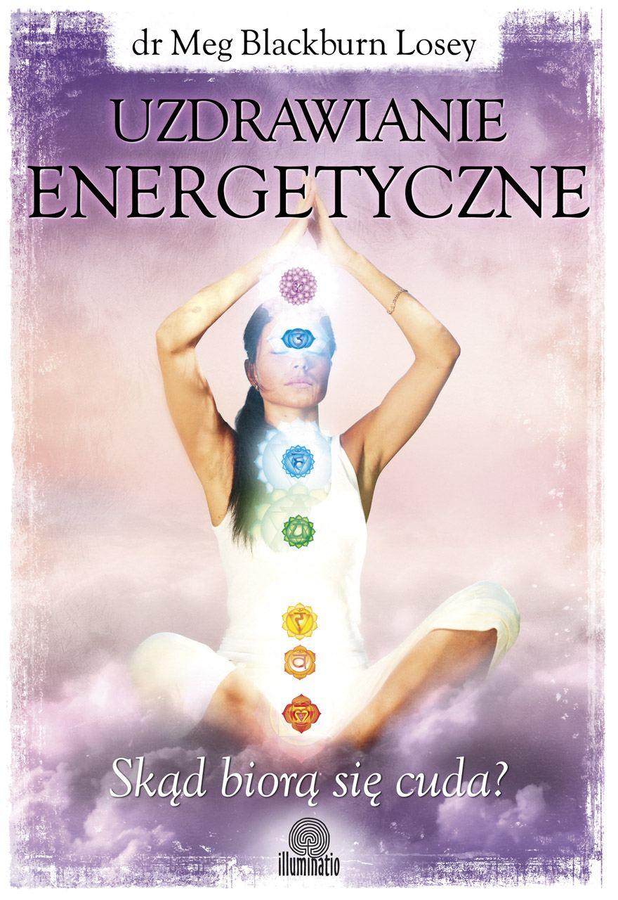 Uzdrawianie energetyczne. Skąd biorą się cuda? - Ebook (Książka EPUB) do pobrania w formacie EPUB