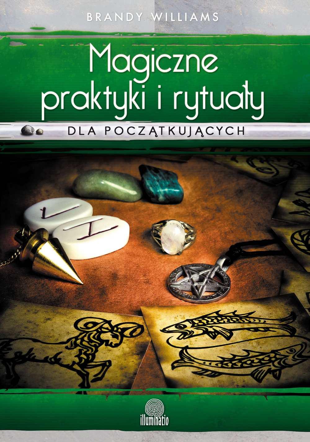 Magiczne praktyki i rytuały dla początkujących. Wprowadzenie do magii praktycznej - Ebook (Książka EPUB) do pobrania w formacie EPUB