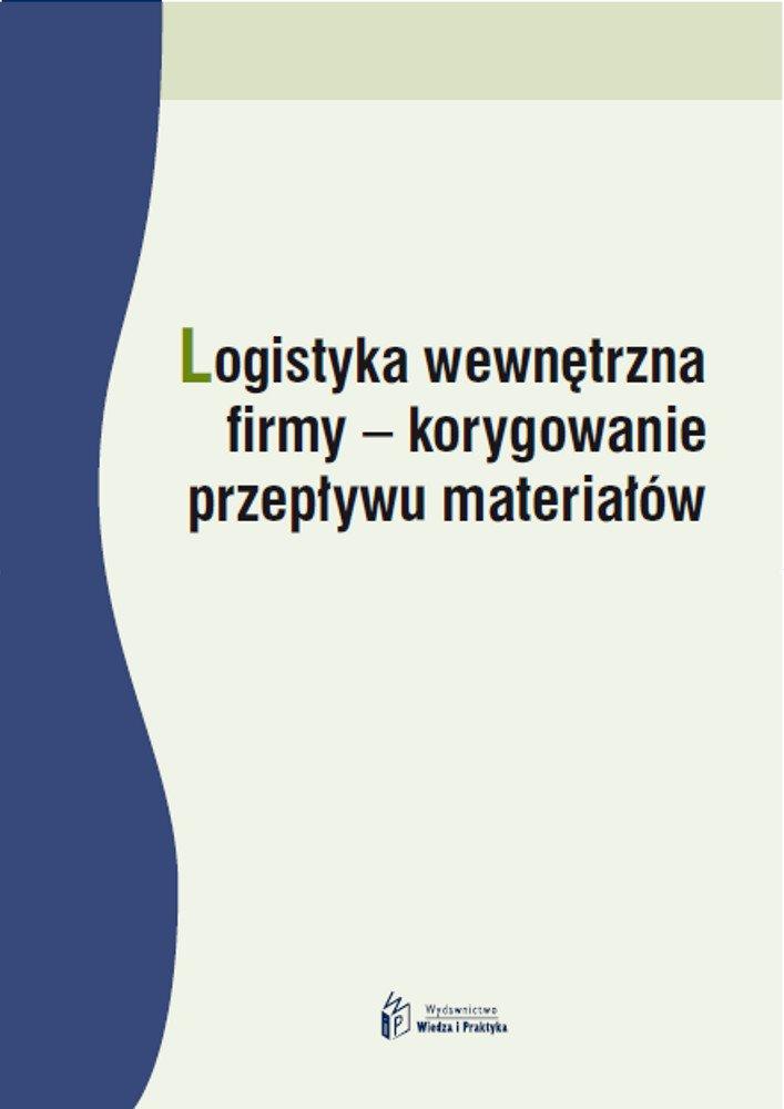 Logistyka wewnętrzna firmy - korygowanie przepływu materiałów - Ebook (Książka PDF) do pobrania w formacie PDF