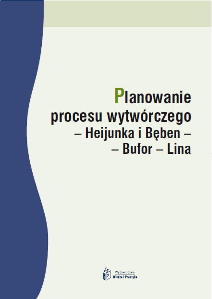 Planowanie procesu wytwórczego – Heijunka iBęben–Bufor–Lina - Ebook (Książka PDF) do pobrania w formacie PDF