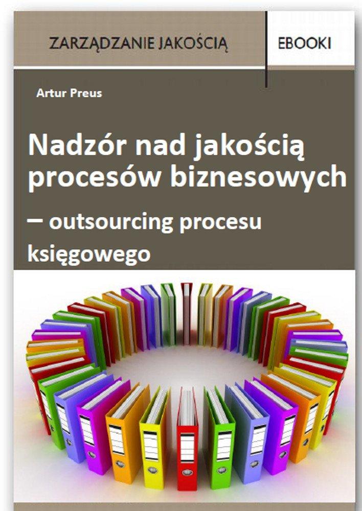 Nadzór nad jakością procesów biznesowych – outsourcing procesu księgowego - Ebook (Książka PDF) do pobrania w formacie PDF