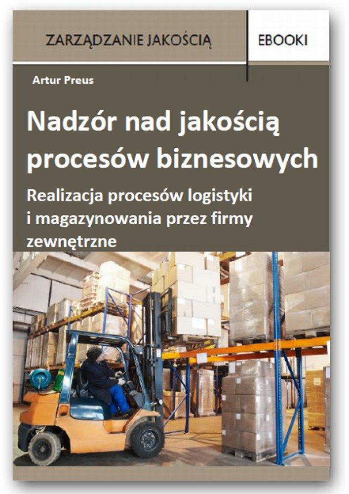 Nadzór nad jakością procesów biznesowych – realizacja procesów logistyki i magazynowania przez firmy zewnętrzne - Ebook (Książka PDF) do pobrania w formacie PDF