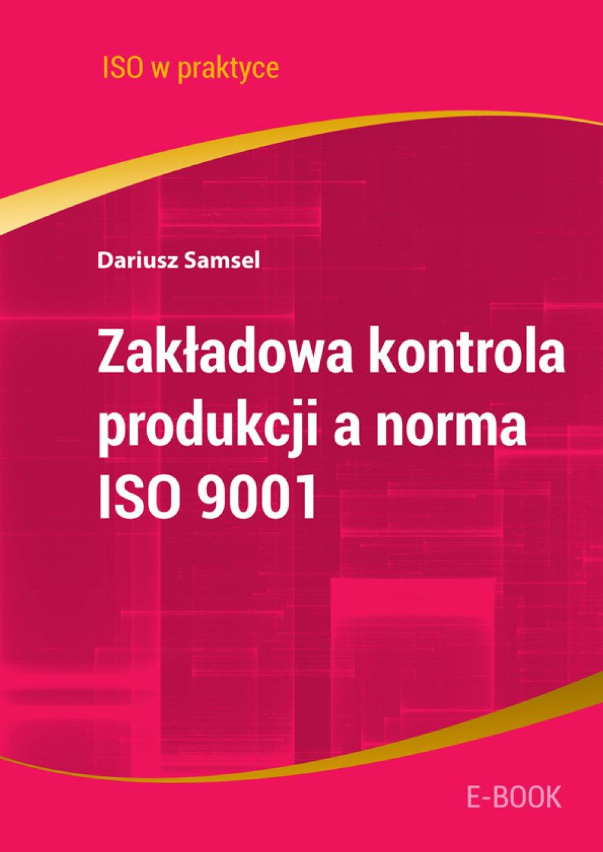 Zakładowa kontrola produkcji a norma ISO 9001 - Ebook (Książka PDF) do pobrania w formacie PDF