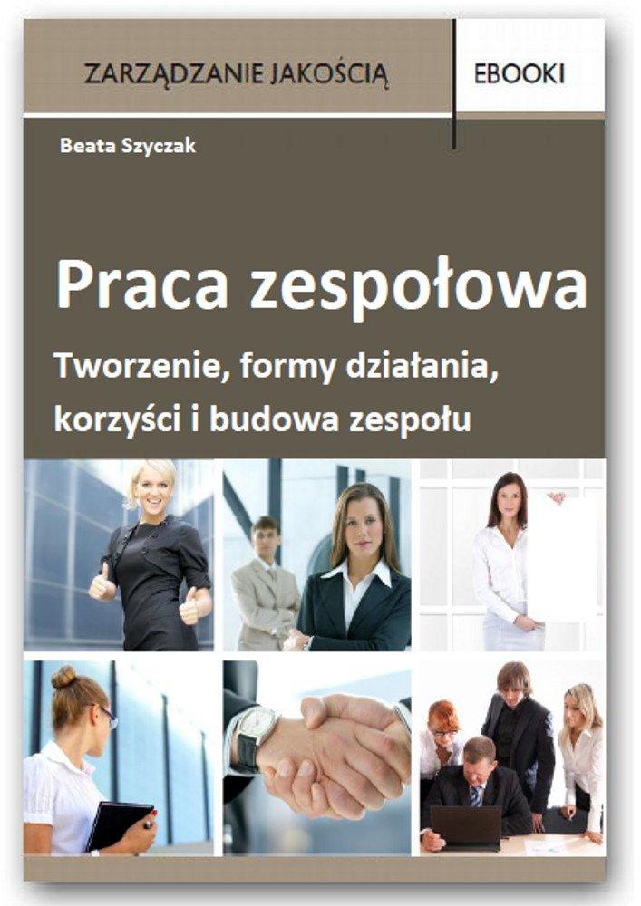 Opracowanie zespołowa – tworzenie, formy działania, korzyści i budowa zespołu - Ebook (Książka PDF) do pobrania w formacie PDF