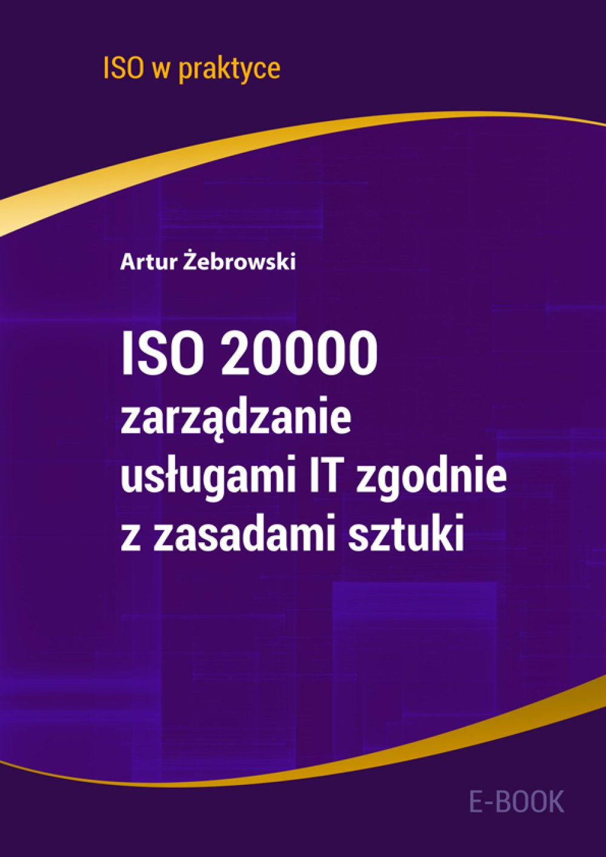 ISO 20000 - zarządzanie usługami IT zgodnie z zasadami sztuki. Wydanie 2 - Ebook (Książka PDF) do pobrania w formacie PDF