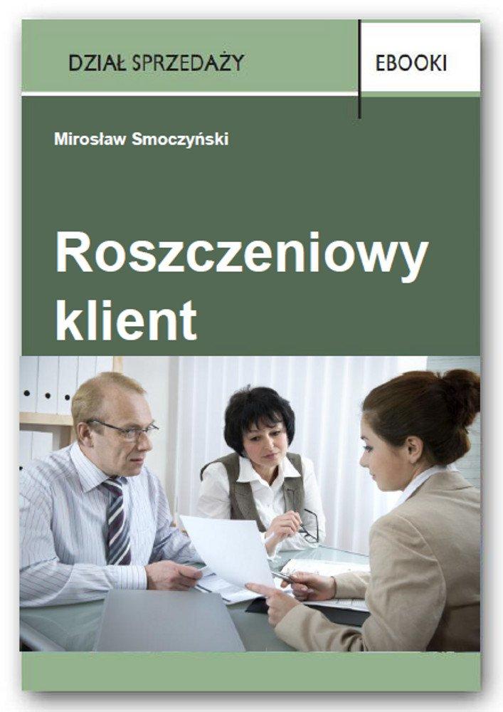 Roszczeniowy klient - Ebook (Książka PDF) do pobrania w formacie PDF