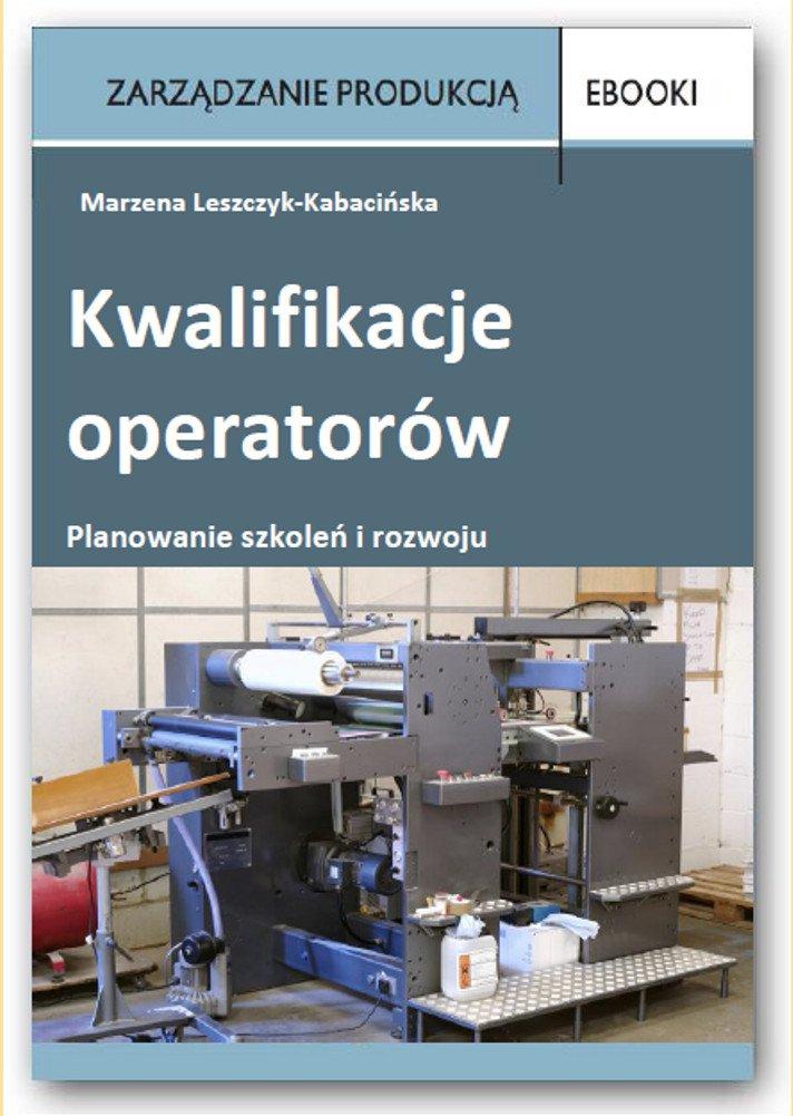 Kwalifikacje operatorów – planowanie szkoleń i rozwoju - Ebook (Książka PDF) do pobrania w formacie PDF